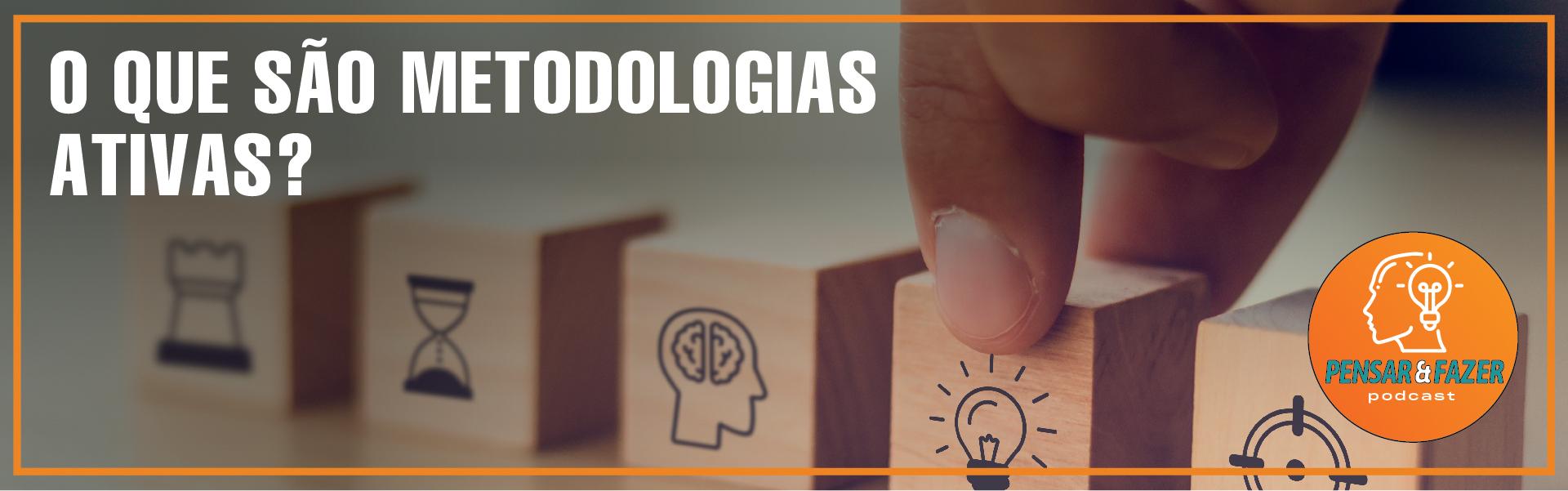 #1 – O que são Metodologias Ativas?