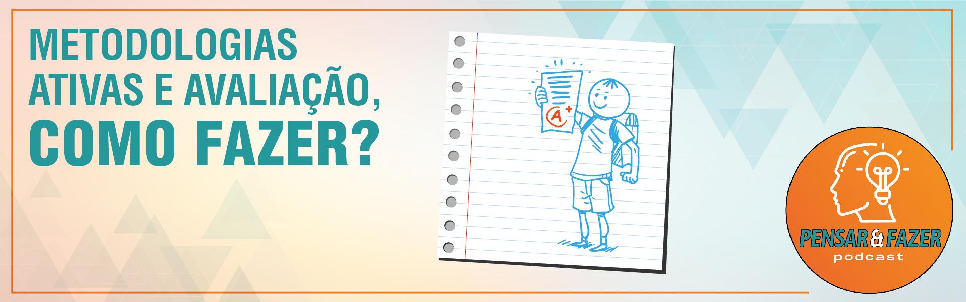 #5 – Metodologias ativas e avaliação: como se faz?